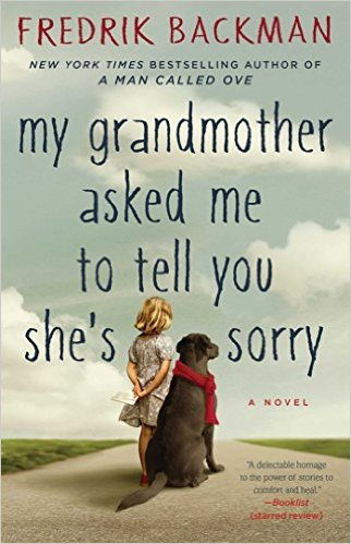 My Grandmother Asked Me to Tell You She's Sorry…by Fredrik Backman
