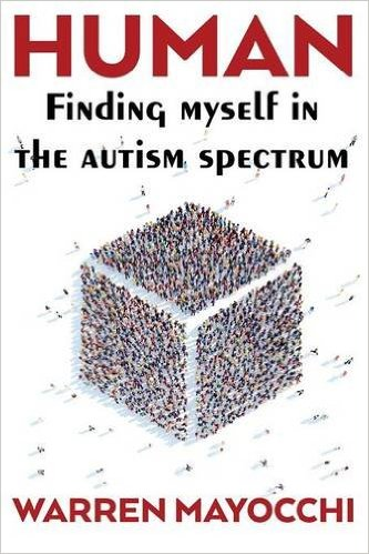 Human: Finding Myself in The Autism Spectrum…by Warren Mayocchi