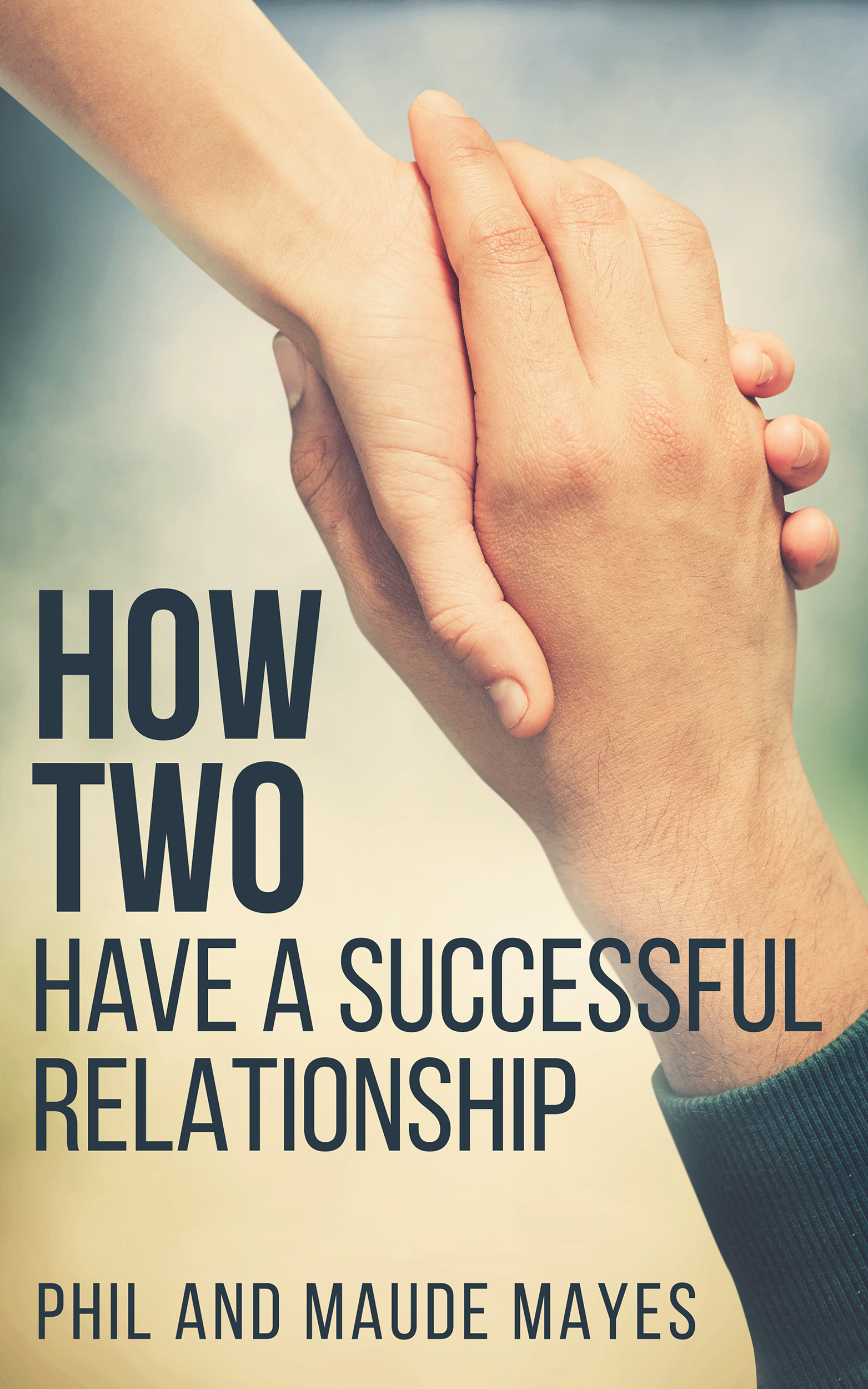 Book Blitz…How two:Have a Successful Relationship…by Phil and Maude Mayes