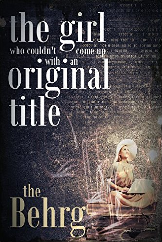 The Girl Who Couldn't Come Up With An Original Title…by The Behrg