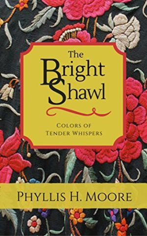 The Bright Shawl…by Phyllis H. Moore