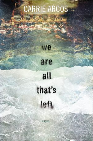 We Are All That's Left…by Carrie Arcos #Blogtour
