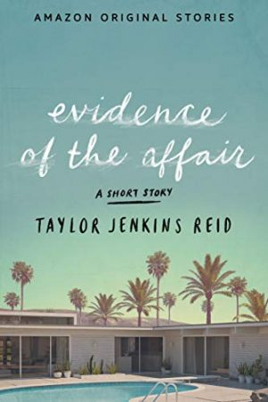 Evidence of the Affair…by Taylor Jenkins Reid