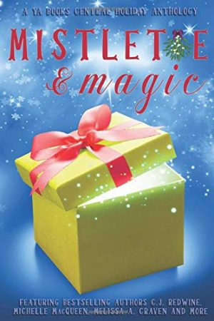 Mistletoe & Magic: A YA Books Central Holiday Anthology by Melissa A. Craven, C.J. Redwine, Michelle MacQueen, L.J. Higgins, Amalie Jahn, Kayla King, Bethany Wicker, Angela N. Blount, Beth Rodgers, Patrick Hodges, Stephanie Augustine, Kim Baccellia