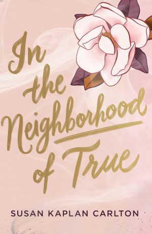 In the Neighborhood of True…by Susan Kaplan Carlton